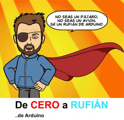 De Cero a Rufián de Arduino